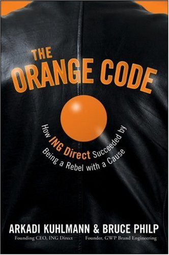 9780470287231: The Orange Code: How ING Direct Succeeded by Being a Rebel with a Cause