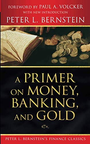 9780470287583: A Primer on Money, Banking, and Gold (Peter L. Bernstein's Finance Classics)