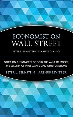 9780470287590: Economist on Wall Street (Peter L. Bernstein's Finance Classics): Notes on the Sanctity of Gold, the Value of Money, the Security of Investments, and Other Delusions