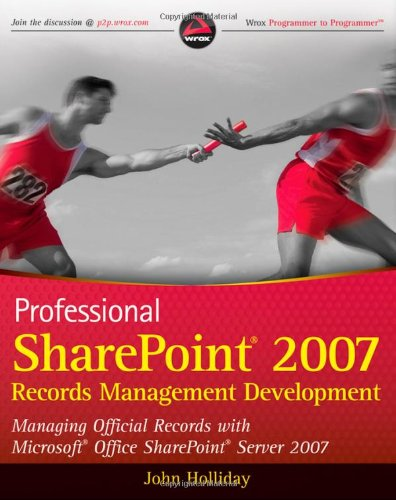 Professional SharePoint 2007 Records Management Development: Managing: John Holliday