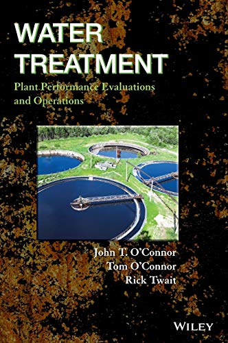 Water Treatment Plant Performance Evaluations and Operations (0470288612) by John T. O'Connor; Tom O'Connor; Rick Twait