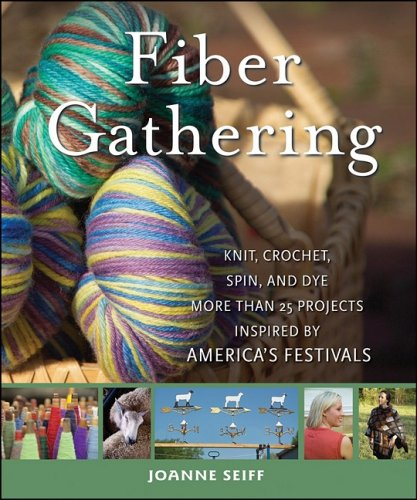9780470289358: Fiber Gathering: Knit, Crochet, Spin, and Dye More than 25 Projects Inspired by America's Festivals
