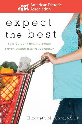 9780470290767: Expect the Best: Your Guide to Healthy Eating Before, During, and After Pregnancy
