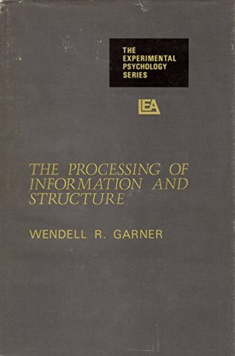 Processing of Information and Structure (The Experimental: Garner, W. R.