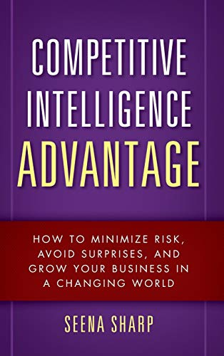 9780470293171: Competitive Intelligence Advantage: How to Minimize Risk, Avoid Surprises, and Grow Your Business in a Changing World