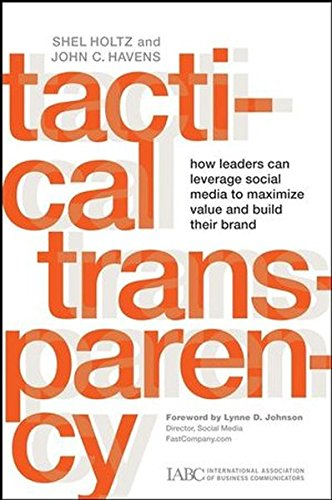 9780470293706: Tactical Transparency: How Leaders Can Leverage Social Media to Maximize Value and Build their Brand (J-B International Association of Business Communicators)