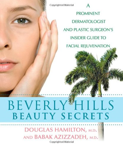 9780470294031: Beverly Hills Beauty Secrets: A Prominent Dermatologist and Plastic Surgeon's Insider Guide to Facial Rejuvenation