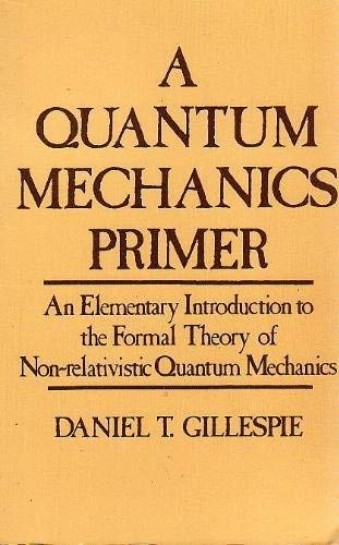 9780470299128: A quantum mechanics primer: An Elementary Introduction to the Formal Theory of Non-relativistic Quantum Mechanics