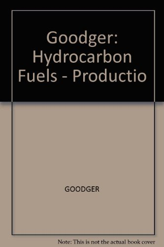 Hydrocarbon Fuels - Production, Properties and Performance: E.M. Goodger