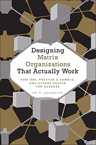 9780470316313: Designing Matrix Organizations that Actually Work: How IBM, Procter & Gamble and Others Design for Success (Jossey-Bass Business & Management)