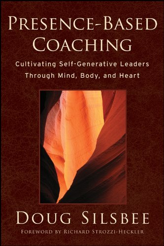 9780470325094: Presence-Based Coaching: Cultivating Self-Generative Leaders Through Mind, Body, and Heart