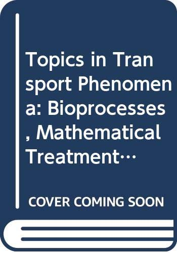 9780470337127: Topics in Transport Phenomena: Bioprocesses, Mathematical Treatment, Mechanisms (Advances in Thermal Engineering)