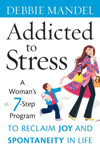 9780470343753: Addicted to Stress: A Woman's 7 Step Program to Reclaim Joy and Spontaneity in Life
