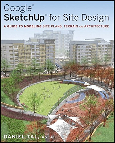 9780470345252: Google Sketchup for Site Design: A Guide to Modeling Site Plans, Terrain and Architecture