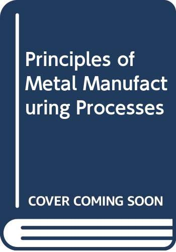 9780470352410: Principles of Metal Manufacturing Processes