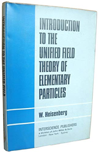 introduction to the Unified Field Theory of: W. Heisenberg