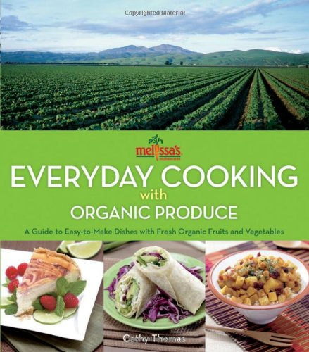 Melissa's Everyday Cooking with Organic Produce: A: Cathy Thomas