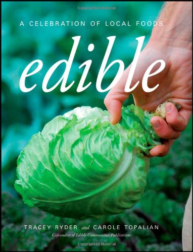 Edible: A Celebration of Local Foods: Tracey Ryder; Carole Topalian