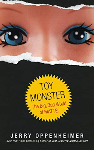 Toy Monster: The Big, Bad World of Mattel: Oppenheimer, Jerry **Signed by Author**