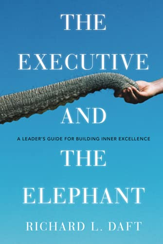 The Executive and the Elephant: A Leader's Guide for Building Inner Excellence (9780470372265) by Richard L. Daft