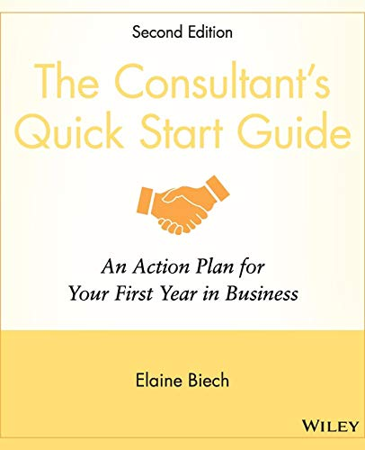 9780470372319: The Consultant's Quick Start Guide: An Action Planfor Your First Year in Business