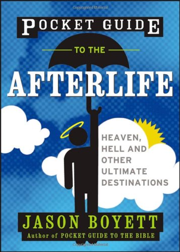 Pocket Guide to the Afterlife: Heaven, Hell,: Jason Boyett