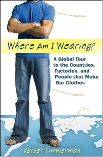 9780470376546: Where am I Wearing?: A Global Tour to the Countries, Factories, and People that Make Our Clothes