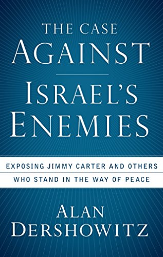 9780470379929: The Case Against Israel's Enemies: Exposing Jimmy Carter and Others Who Stand in the Way of Peace
