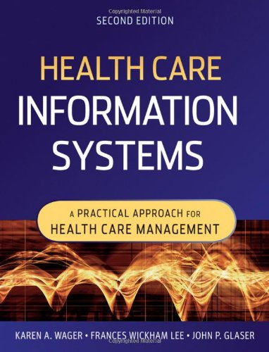 Health Care Information Systems: A Practical Approach: Karen A. Wager,