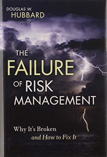 The Failure of Risk Management: Why It's Broken and How to Fix It: Douglas W. Hubbard