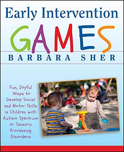 9780470391266: Early Intervention Games: Fun, Joyful Ways to Develop Social and Motor Skills in Children with Autism Spectrum or Sensory Processing Disorders
