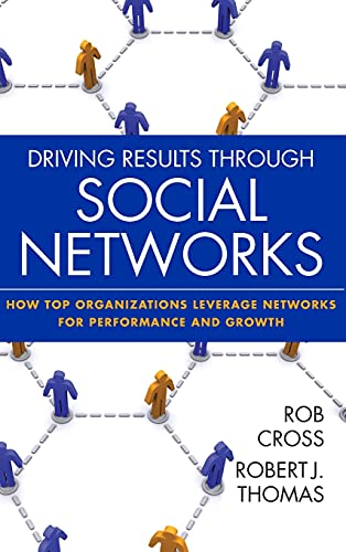 9780470392492: Driving Results Through Social Networks: How Top Organizations Leverage Networks for Performance and Growth