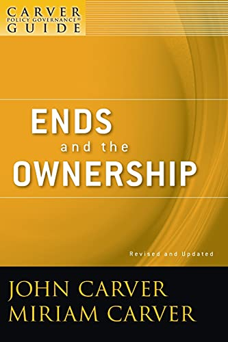 9780470392539: A Carver Policy Governance Guide, Ends and the Ownership