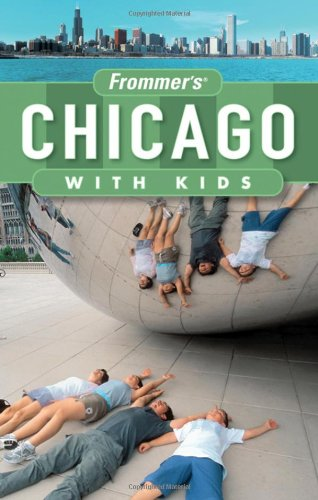 Frommer's Chicago with Kids (Frommer's With Kids): Tiebert, Laura