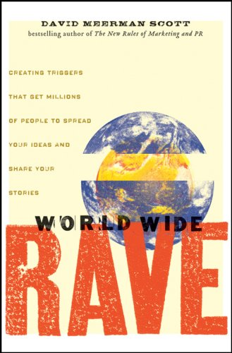 9780470395004: World Wide Rave: Creating Triggers That Get Millions of People to Spread Your Ideas and Share Your Stories