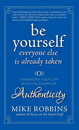 9780470395011: Be Yourself, Everyone Else is Already Taken: Transform Your Life with the Power of Authenticity: The Power of Authenticity to Transform Your Life and Relationships