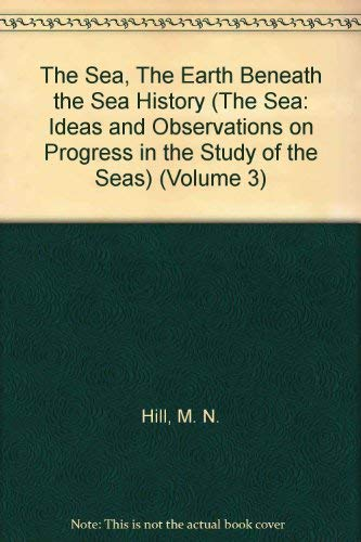 9780470396216: The Sea, The Earth Beneath the Sea History (The Sea: Ideas and Observations on Progress in the Study of the Seas) (Volume 3)