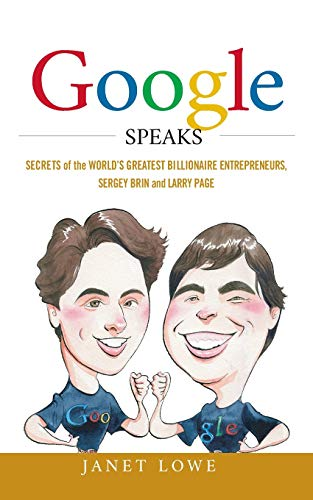 9780470398548: Google Speaks: Secrets of the World's Greatest Billionaire Entrepreneurs, Sergey Brin and Larry Page