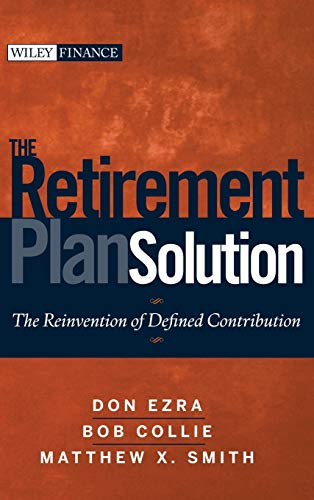 9780470398852: The Retirement Plan Solution: The Reinvention of Defined Contribution (Wiley Finance)