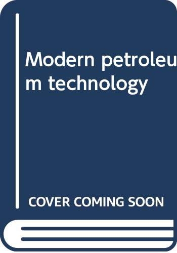 Modern petroleum technology: Institute of Petroleum