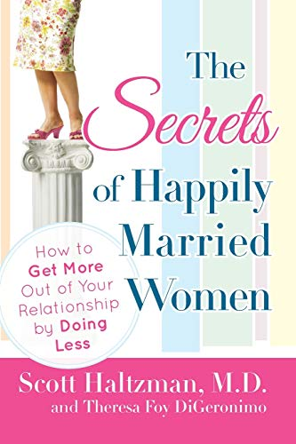 9780470401804: The Secrets of Happily Married Women: How to Get More Out of Your Relationship by Doing Less