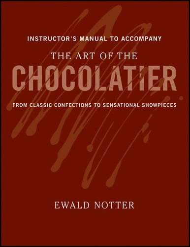 9780470402634: The Art of the Chocolatier: from Classic Confections to Sensational Showpieces Instructor's Manual