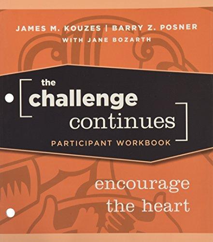 The Challenge Continues, Participant Workbook: Encourage the: James M. Kouzes;