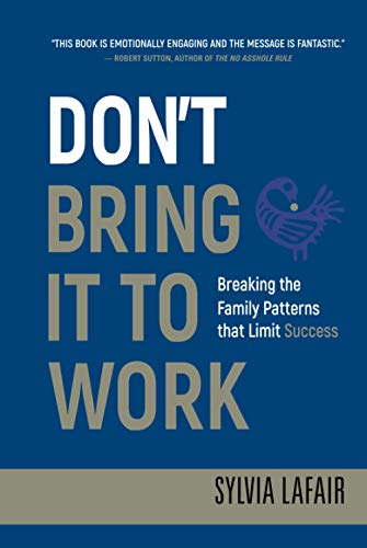 9780470404362: Don't Bring It to Work: Breaking the Family Patterns That Limit Success