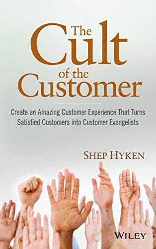 9780470404829: The Cult of the Customer: Create an Amazing Customer Experience That Turns Satisfied Customers into Customer Evangelists