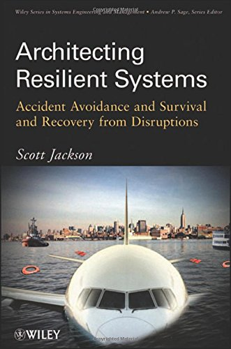 9780470405031: Architecting Resilient Systems: Accident Avoidance and Survival and Recovery from Disruptions (Wiley Series in Systems Engineering and Management)