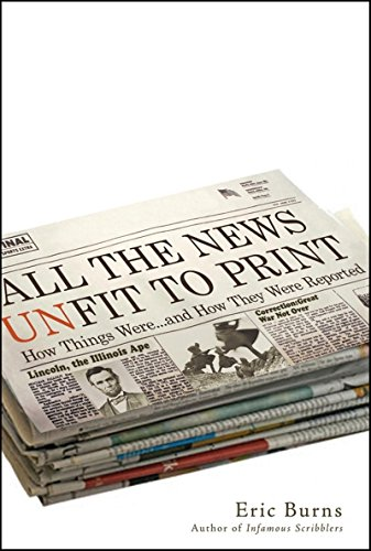 All the News Unfit to Print: How Things Were. and How They Were Reported