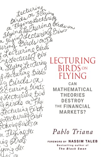 9780470406755: Lecturing Birds on Flying: Can Mathematical Theories Destroy the Financial Markets?: How Financial Practice Differs from Theory