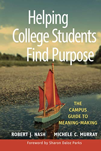 9780470408148: Helping College Students Find Purpose: The Campus Guide to Meaning-Making
