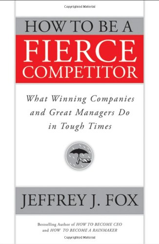 9780470408544: How to Be a Fierce Competitor: What Winning Companies and Great Managers Do in Tough Times